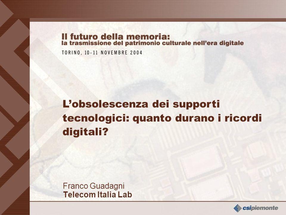 0 Franco Guadagni Telecom Italia Lab Franco Guadagni Telecom Italia Lab Lobsolescenza dei supporti tecnologici: quanto durano i ricordi digitali?