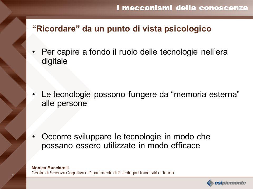 0 I meccanismi della conoscenza Monica Bucciarelli Centro di Scienza Cognitiva e Dipartimento di Psicologia Università di Torino Monica Bucciarelli Ce