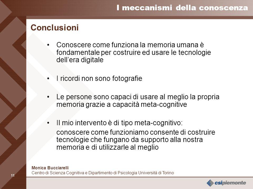 10 I meccanismi della conoscenza Monica Bucciarelli Centro di Scienza Cognitiva e Dipartimento di Psicologia Università di Torino La meta-memoria Cono