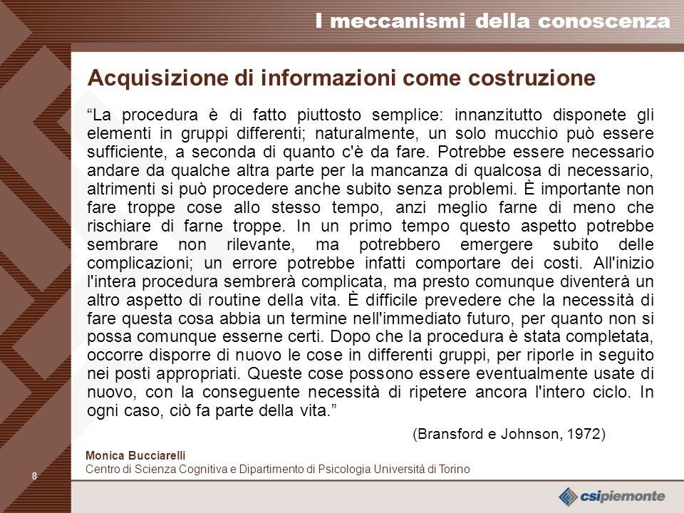 7 I meccanismi della conoscenza Monica Bucciarelli Centro di Scienza Cognitiva e Dipartimento di Psicologia Università di Torino Acquisizione e Recupe