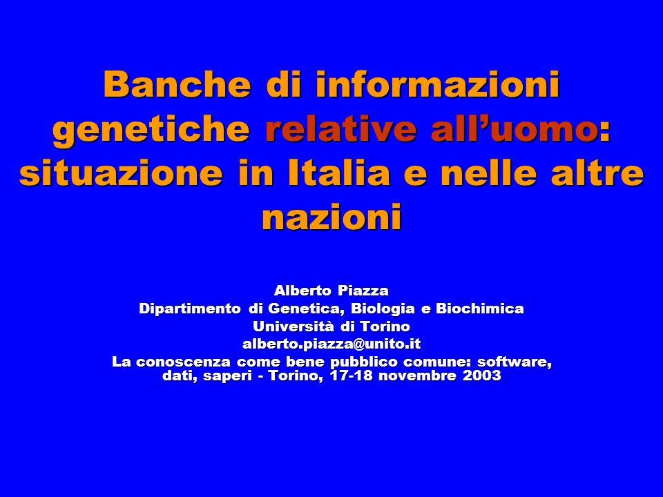 Banche di informazioni genetiche relative alluomo: situazione in Italia e nelle altre nazioni Alberto Piazza Dipartimento di Genetica, Biologia e Bioc