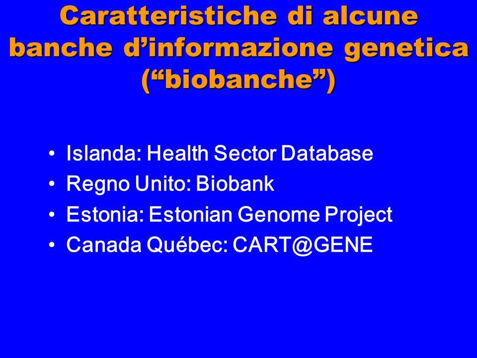 Caratteristiche di alcune banche dinformazione genetica (biobanche) Islanda: Health Sector Database Regno Unito: Biobank Estonia: Estonian Genome Proj