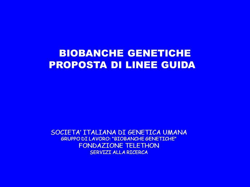 BIOBANCHE GENETICHE PROPOSTA DI LINEE GUIDA SOCIETA ITALIANA DI GENETICA UMANA GRUPPO DI LAVORO: BIOBANCHE GENETICHE FONDAZIONE TELETHON SERVIZI ALLA