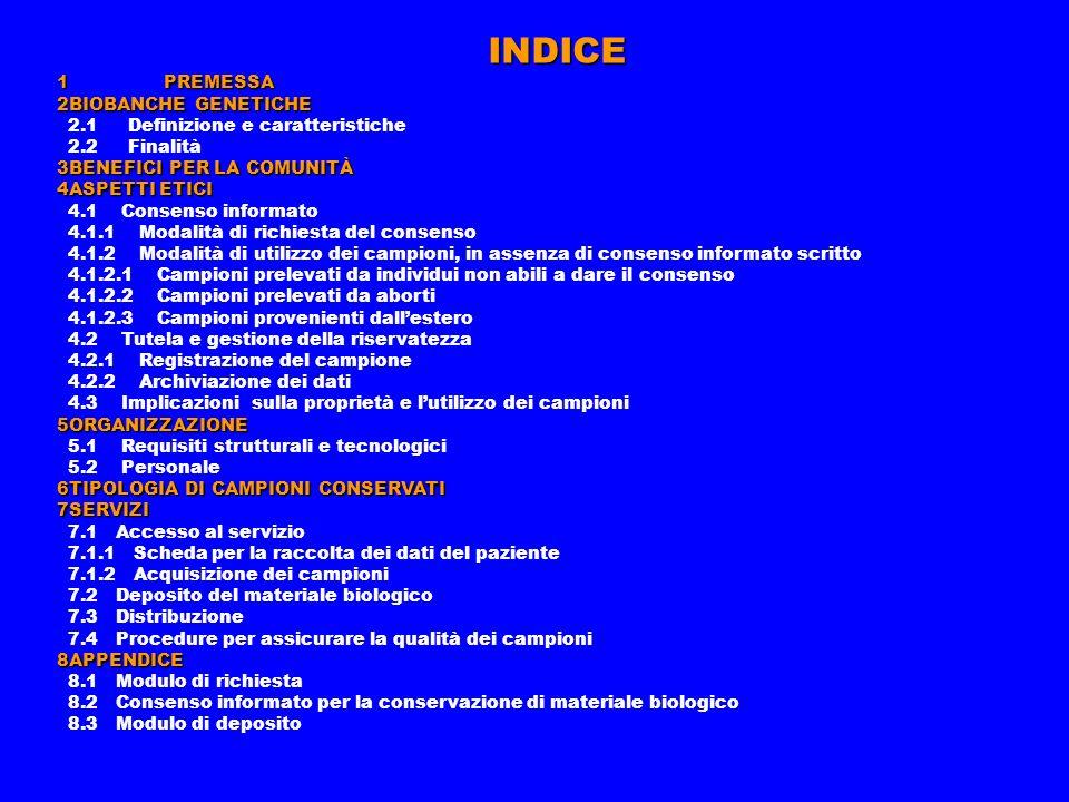 INDICE 1 PREMESSA 2BIOBANCHE GENETICHE 2.1 Definizione e caratteristiche 2.2 Finalità 3BENEFICI PER LA COMUNITÀ 4ASPETTI ETICI 4.1 Consenso informato
