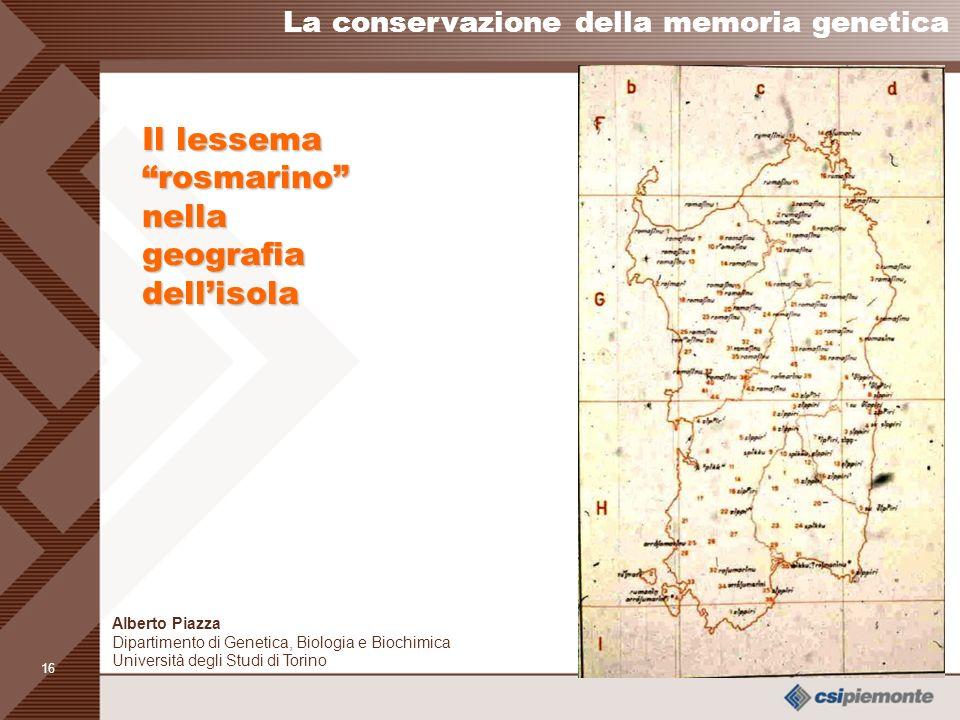 15 Il lessema dicembre nella geografia dellisola La conservazione della memoria genetica Alberto Piazza Dipartimento di Genetica, Biologia e Biochimica Università degli Studi di Torino