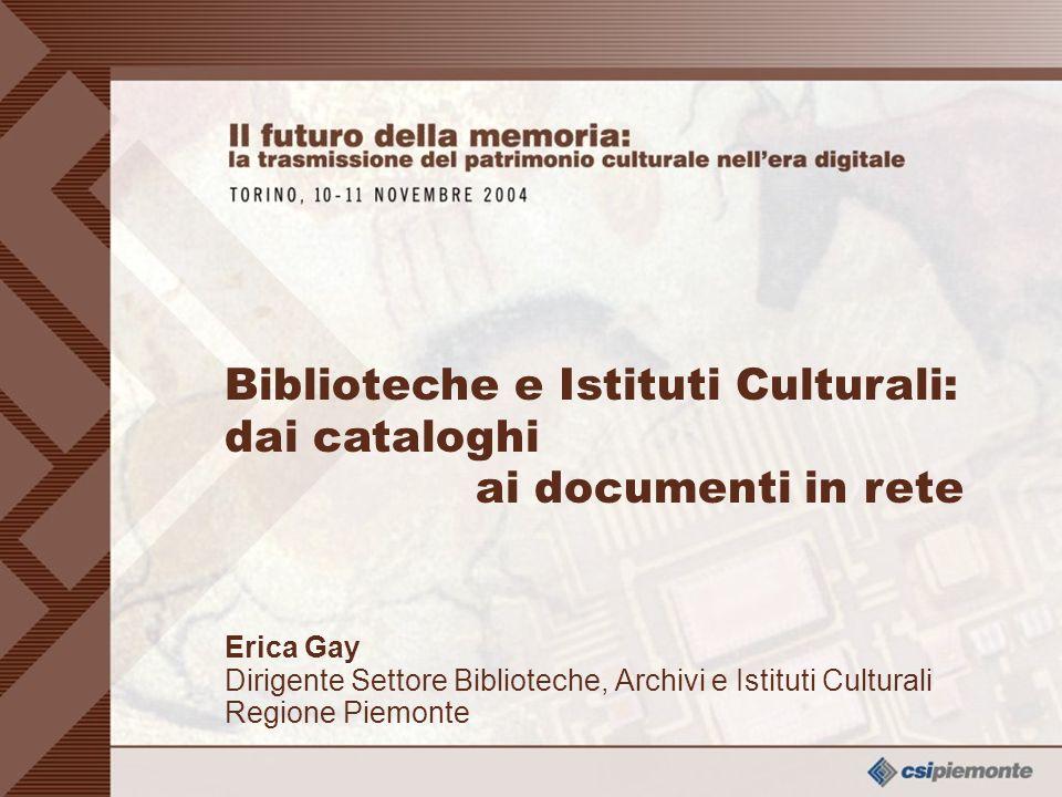 0 Erica Gay Dirigente Settore Biblioteche, Archivi e Istituti Culturali Regione Piemonte Biblioteche e Istituti Culturali: dai cataloghi ai documenti in rete
