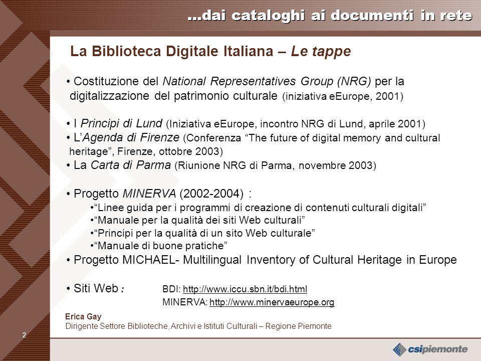 1 Erica Gay Dirigente Settore Biblioteche, Archivi e Istituti Culturali – Regione Piemonte …dai cataloghi ai documenti in rete La Biblioteca Digitale