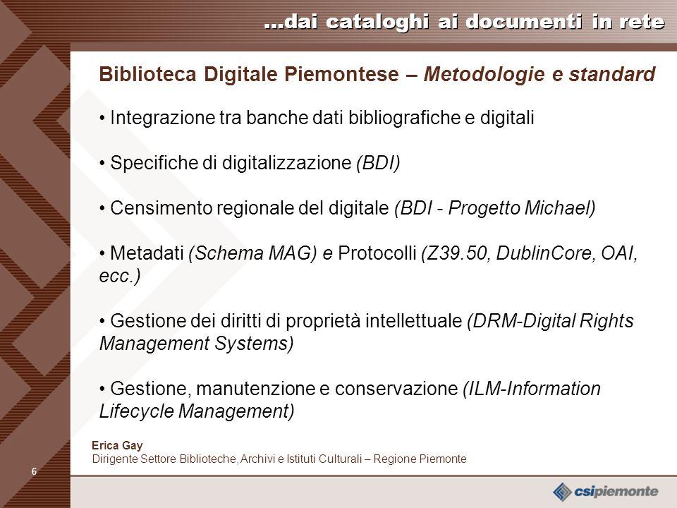 5 Erica Gay Dirigente Settore Biblioteche, Archivi e Istituti Culturali – Regione Piemonte …dai cataloghi ai documenti in rete Biblioteca Digitale Pie
