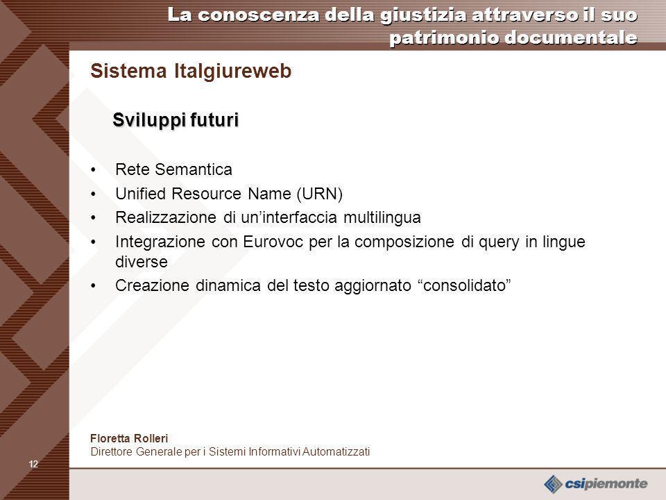 11 Floretta Rolleri Direttore Generale per i Sistemi Informativi Automatizzati Sistema Italgiureweb E possibile interrogare il sistema utilizzando il