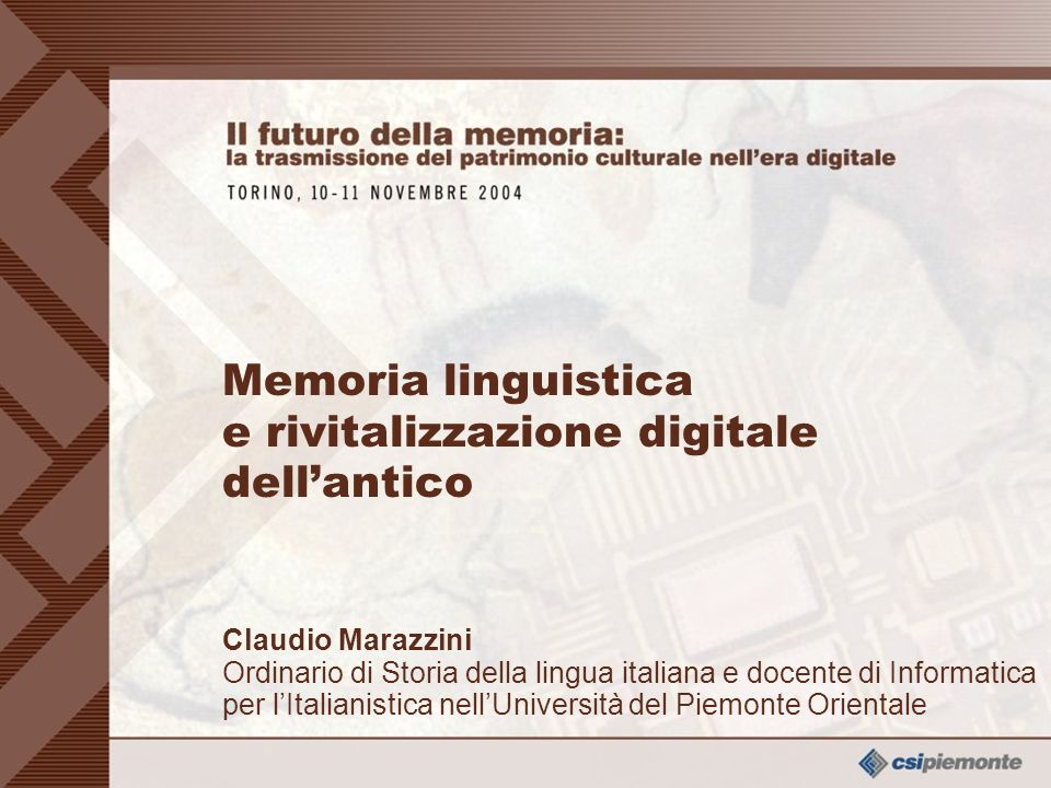 10 Claudio Marazzini Ordinario di Storia della lingua italiana e docente di Informatica per lItalianistica nellUniversità del Piem.