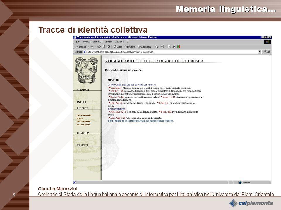9 Claudio Marazzini Ordinario di Storia della lingua italiana e docente di Informatica per lItalianistica nellUniversità del Piem.