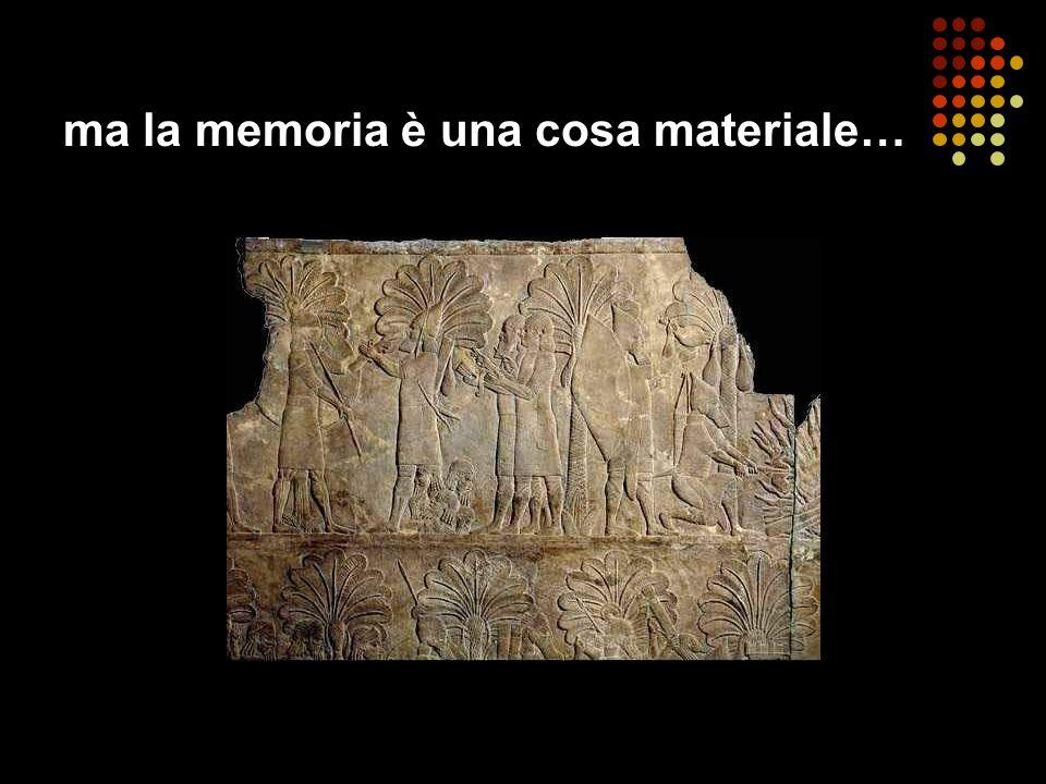 ma la memoria è una cosa materiale…