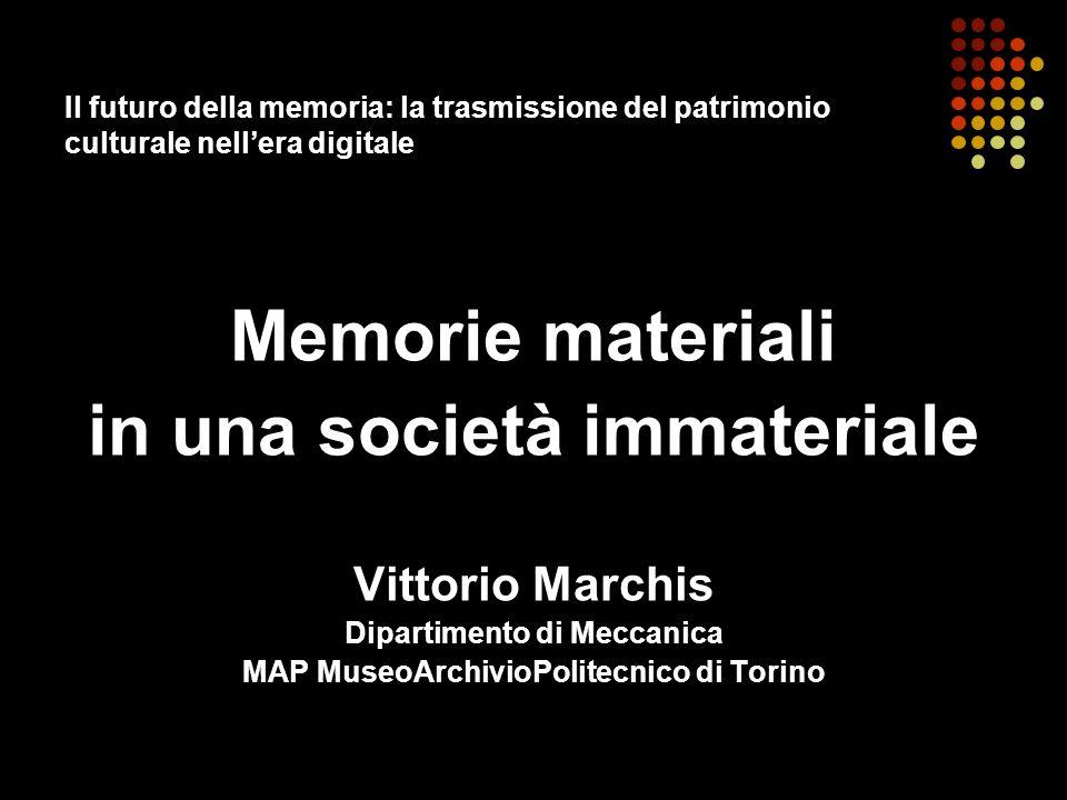 Il futuro della memoria: la trasmissione del patrimonio culturale nellera digitale Memorie materiali in una società immateriale Vittorio Marchis Dipar
