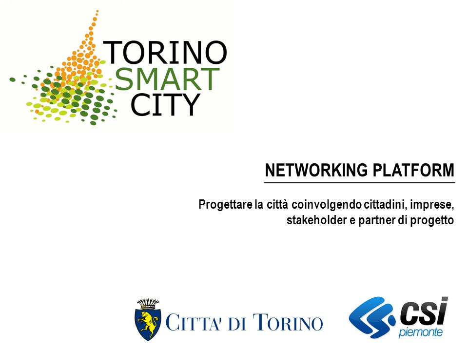 NETWORKING PLATFORM Progettare la città coinvolgendo cittadini, imprese, stakeholder e partner di progetto
