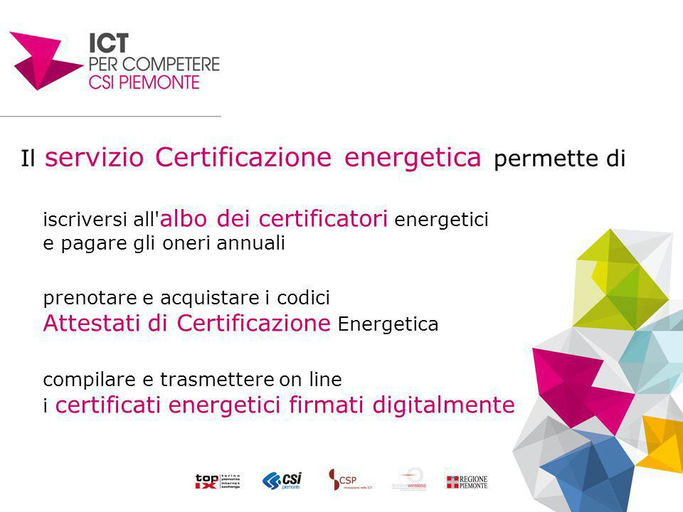 Il servizio Certificazione energetica permette di iscriversi all albo dei certificatori energetici e pagare gli oneri annuali prenotare e acquistare i codici Attestati di Certificazione Energetica compilare e trasmettere on line i certificati energetici firmati digitalmente