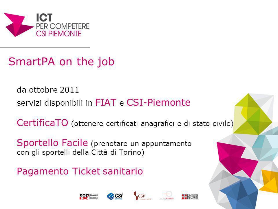 SmartPA on the job da ottobre 2011 servizi disponibili in FIAT e CSI-Piemonte CertificaTO (ottenere certificati anagrafici e di stato civile) Sportello Facile (prenotare un appuntamento con gli sportelli della Città di Torino) Pagamento Ticket sanitario