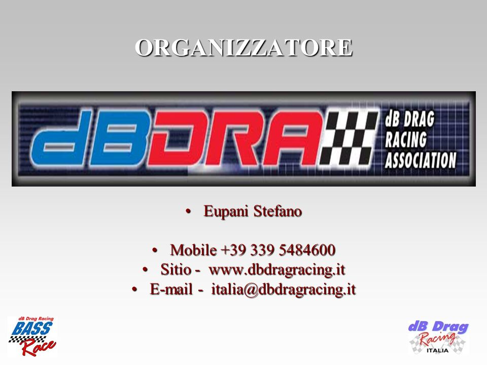 Eupani StefanoEupani Stefano Mobile +39 339 5484600Mobile +39 339 5484600 Sitio - www.dbdragracing.itSitio - www.dbdragracing.it E-mail - italia@dbdragracing.itE-mail - italia@dbdragracing.it ORGANIZZATORE