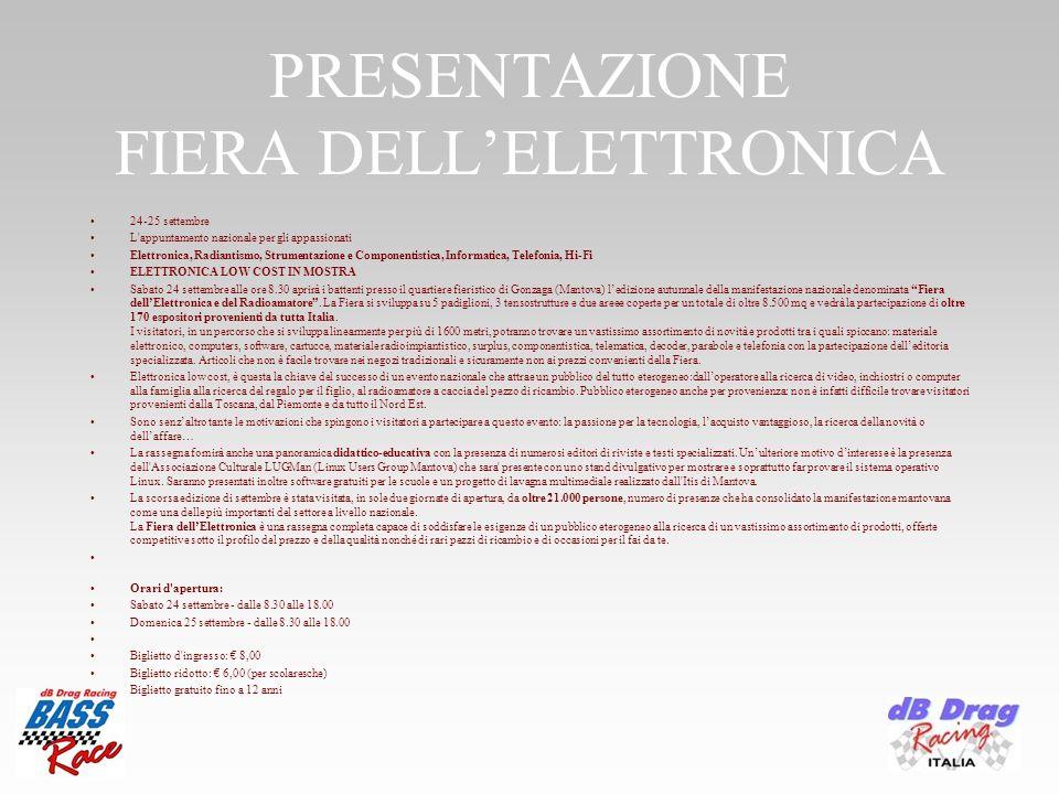 PRESENTAZIONE FIERA DELLELETTRONICA 24-25 settembre L appuntamento nazionale per gli appassionati Elettronica, Radiantismo, Strumentazione e Componentistica, Informatica, Telefonia, Hi-Fi ELETTRONICA LOW COST IN MOSTRA Sabato 24 settembre alle ore 8.30 aprirà i battenti presso il quartiere fieristico di Gonzaga (Mantova) ledizione autunnale della manifestazione nazionale denominata Fiera dellElettronica e del Radioamatore.