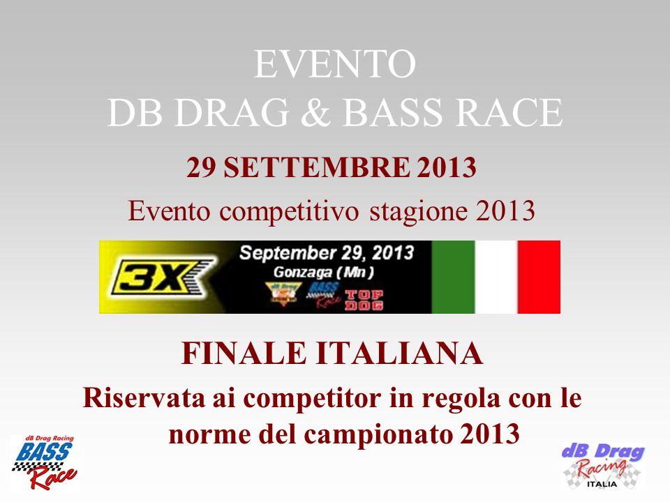 EVENTO DB DRAG & BASS RACE 29 SETTEMBRE 2013 Evento competitivo stagione 2013 FINALE ITALIANA Riservata ai competitor in regola con le norme del campionato 2013