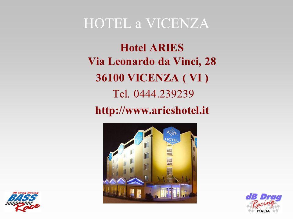 HOTEL a VICENZA Hotel ARIES Via Leonardo da Vinci, 28 36100 VICENZA ( VI ) Tel. 0444.239239 http://www.arieshotel.it