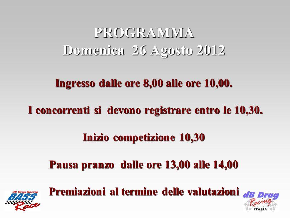 PROGRAMMA Domenica 26 Agosto 2012 Ingresso dalle ore 8,00 alle ore 10,00. I concorrenti si devono registrare entro le 10,30. Inizio competizione 10,30
