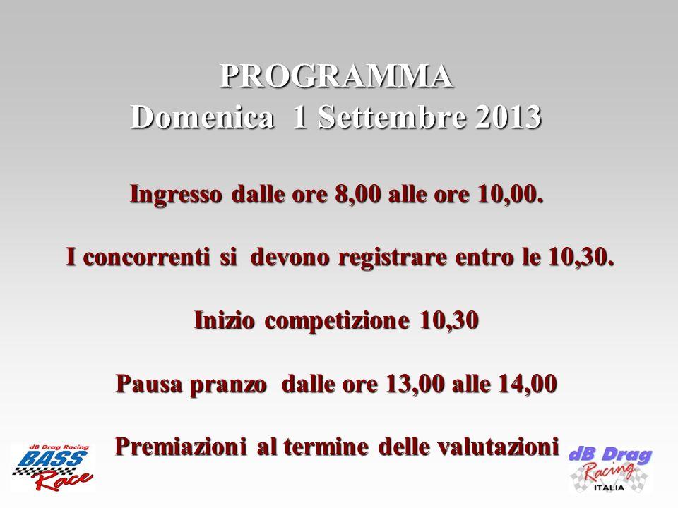 PROGRAMMA Domenica 1 Settembre 2013 Ingresso dalle ore 8,00 alle ore 10,00. I concorrenti si devono registrare entro le 10,30. Inizio competizione 10,