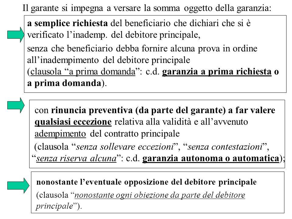 Il garante si impegna a versare la somma oggetto della garanzia: a semplice richiesta del beneficiario che dichiari che si è verificato linademp. del