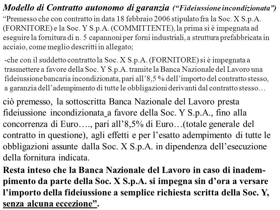 Modello di Contratto autonomo di garanzia (Fideiussione incondizionata) Premesso che con contratto in data 18 febbraio 2006 stipulato fra la Soc. X S.