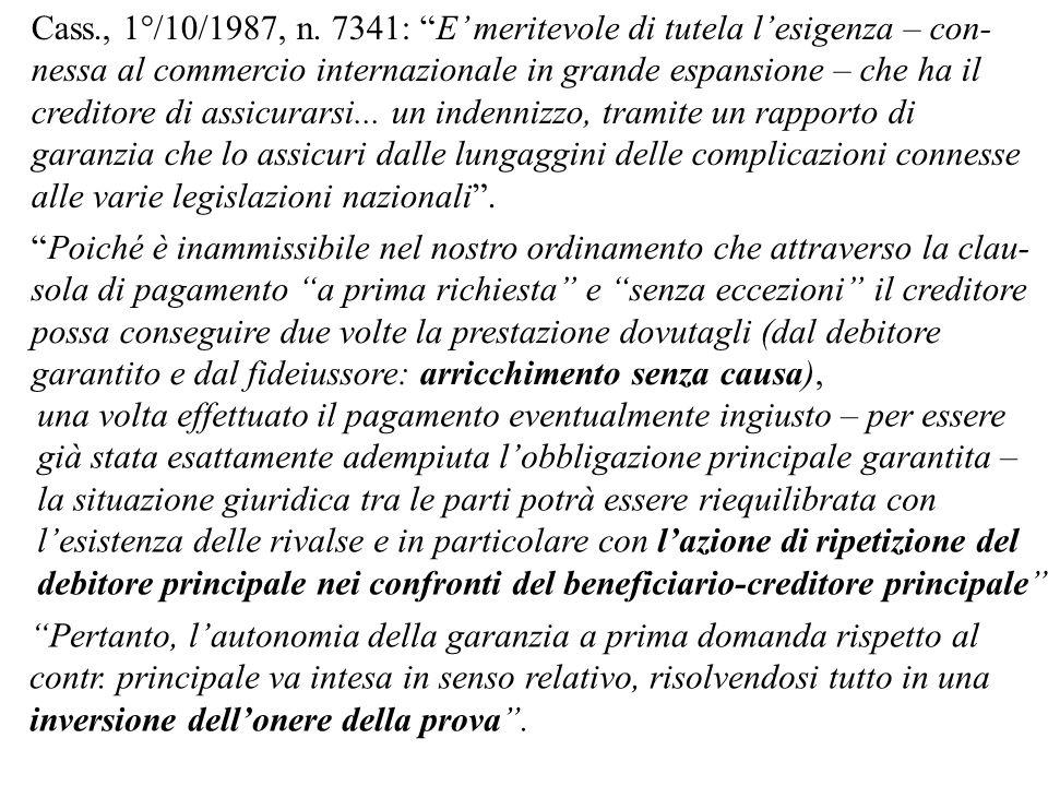 Cass., 1°/10/1987, n. 7341: E meritevole di tutela lesigenza – con- nessa al commercio internazionale in grande espansione – che ha il creditore di as