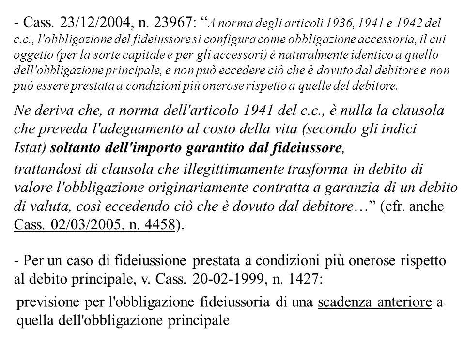 - Cass. 23/12/2004, n. 23967: A norma degli articoli 1936, 1941 e 1942 del c.c., l'obbligazione del fideiussore si configura come obbligazione accesso