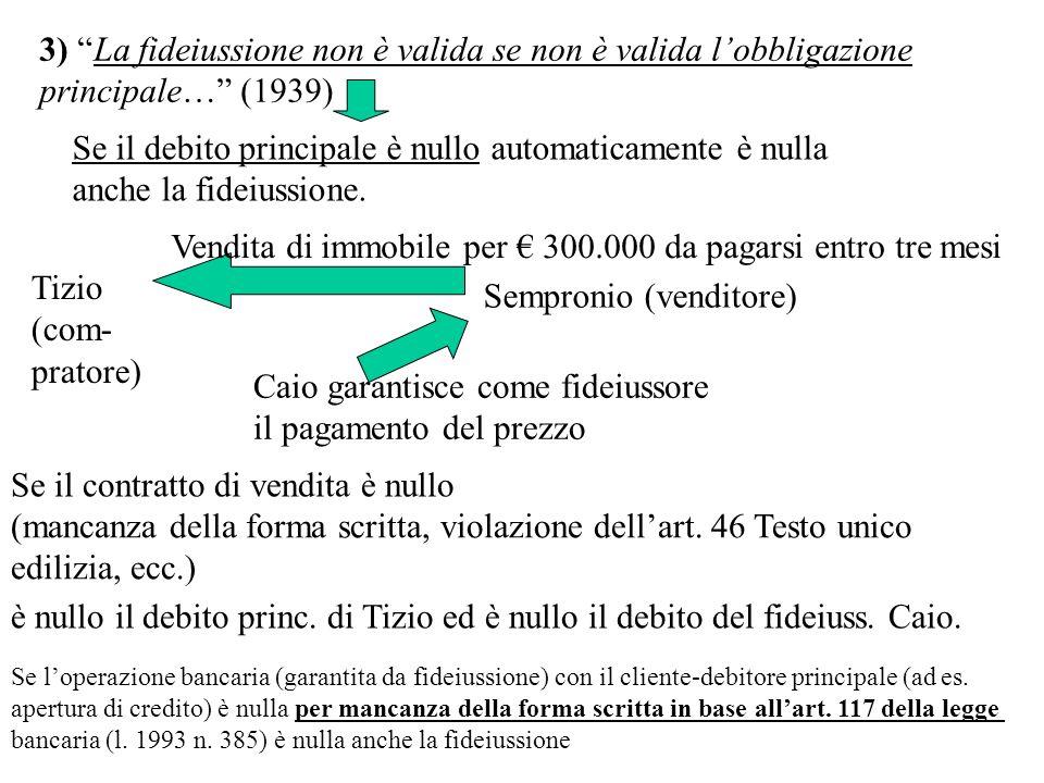 3) La fideiussione non è valida se non è valida lobbligazione principale… (1939) Se il debito principale è nullo automaticamente è nulla anche la fide