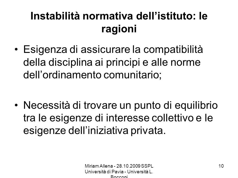 Miriam Allena - 28.10.2009 SSPL Università di Pavia - Università L. Bocconi 10 Instabilità normativa dellistituto: le ragioni Esigenza di assicurare l