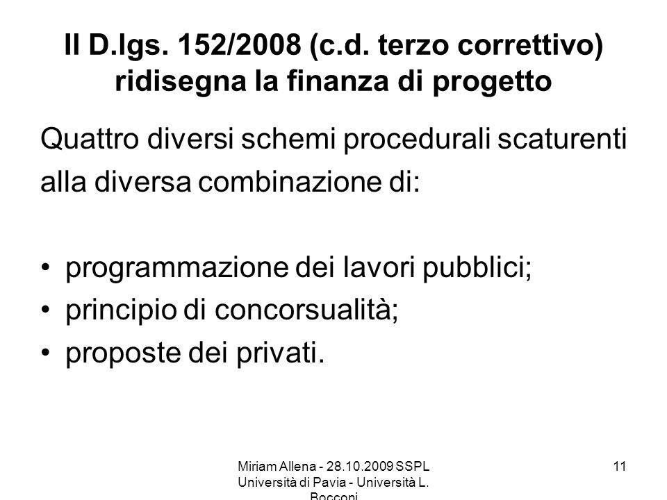 Miriam Allena - 28.10.2009 SSPL Università di Pavia - Università L. Bocconi 11 Il D.lgs. 152/2008 (c.d. terzo correttivo) ridisegna la finanza di prog