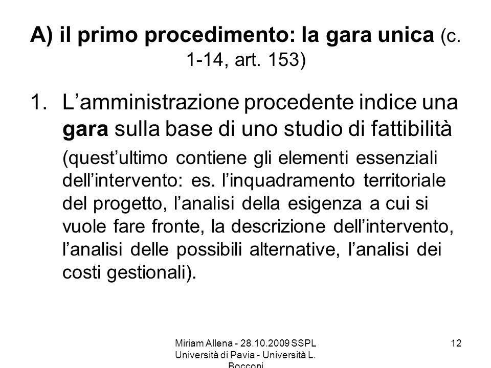 Miriam Allena - 28.10.2009 SSPL Università di Pavia - Università L. Bocconi 12 A) il primo procedimento: la gara unica (c. 1-14, art. 153) 1.Lamminist