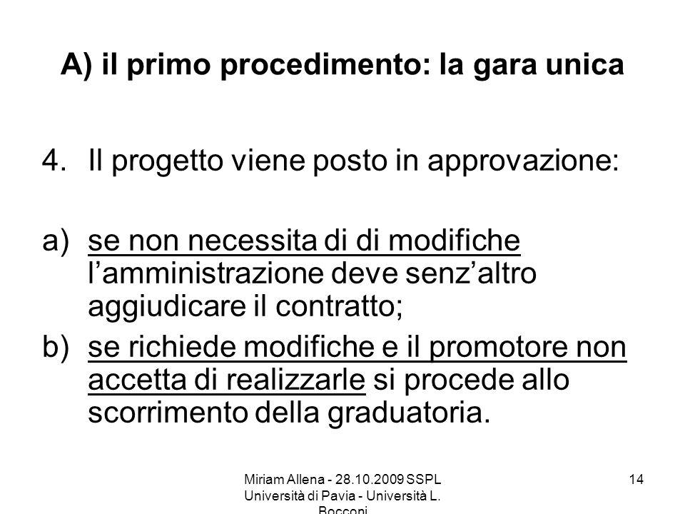 Miriam Allena - 28.10.2009 SSPL Università di Pavia - Università L. Bocconi 14 A) il primo procedimento: la gara unica 4.Il progetto viene posto in ap