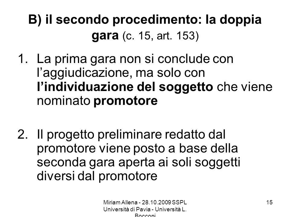 Miriam Allena - 28.10.2009 SSPL Università di Pavia - Università L. Bocconi 15 B) il secondo procedimento: la doppia gara (c. 15, art. 153) 1.La prima