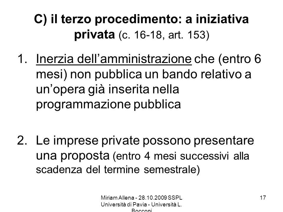 Miriam Allena - 28.10.2009 SSPL Università di Pavia - Università L. Bocconi 17 C) il terzo procedimento: a iniziativa privata (c. 16-18, art. 153) 1.I