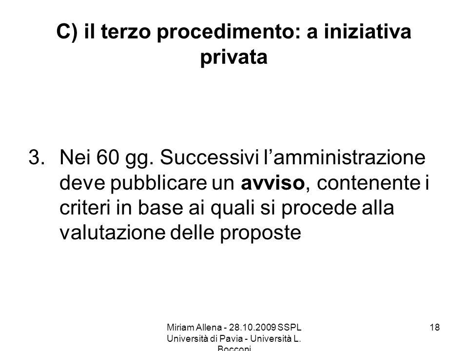 Miriam Allena - 28.10.2009 SSPL Università di Pavia - Università L. Bocconi 18 C) il terzo procedimento: a iniziativa privata 3.Nei 60 gg. Successivi