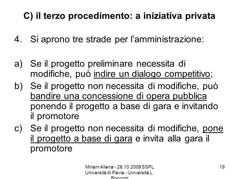 Miriam Allena - 28.10.2009 SSPL Università di Pavia - Università L. Bocconi 19 C) il terzo procedimento: a iniziativa privata 4.Si aprono tre strade p