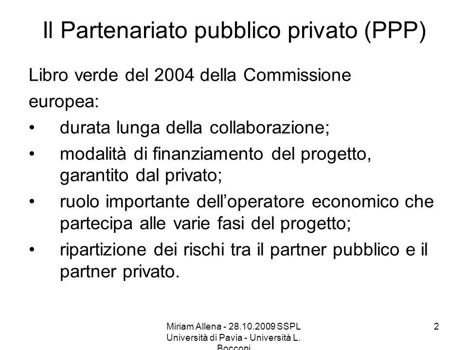 Miriam Allena - 28.10.2009 SSPL Università di Pavia - Università L. Bocconi 2 Il Partenariato pubblico privato (PPP) Libro verde del 2004 della Commis