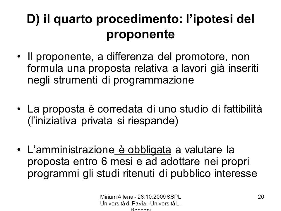 Miriam Allena - 28.10.2009 SSPL Università di Pavia - Università L. Bocconi 20 D) il quarto procedimento: lipotesi del proponente Il proponente, a dif
