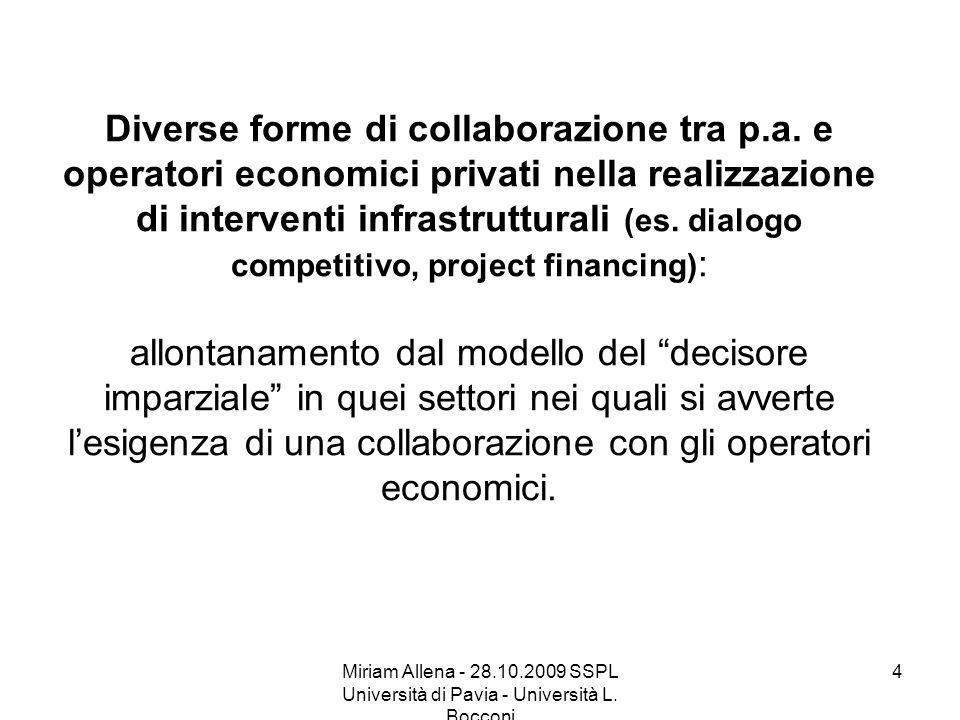 Miriam Allena - 28.10.2009 SSPL Università di Pavia - Università L. Bocconi 4 Diverse forme di collaborazione tra p.a. e operatori economici privati n