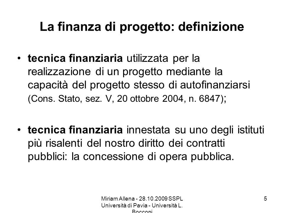 Miriam Allena - 28.10.2009 SSPL Università di Pavia - Università L. Bocconi 5 La finanza di progetto: definizione tecnica finanziaria utilizzata per l