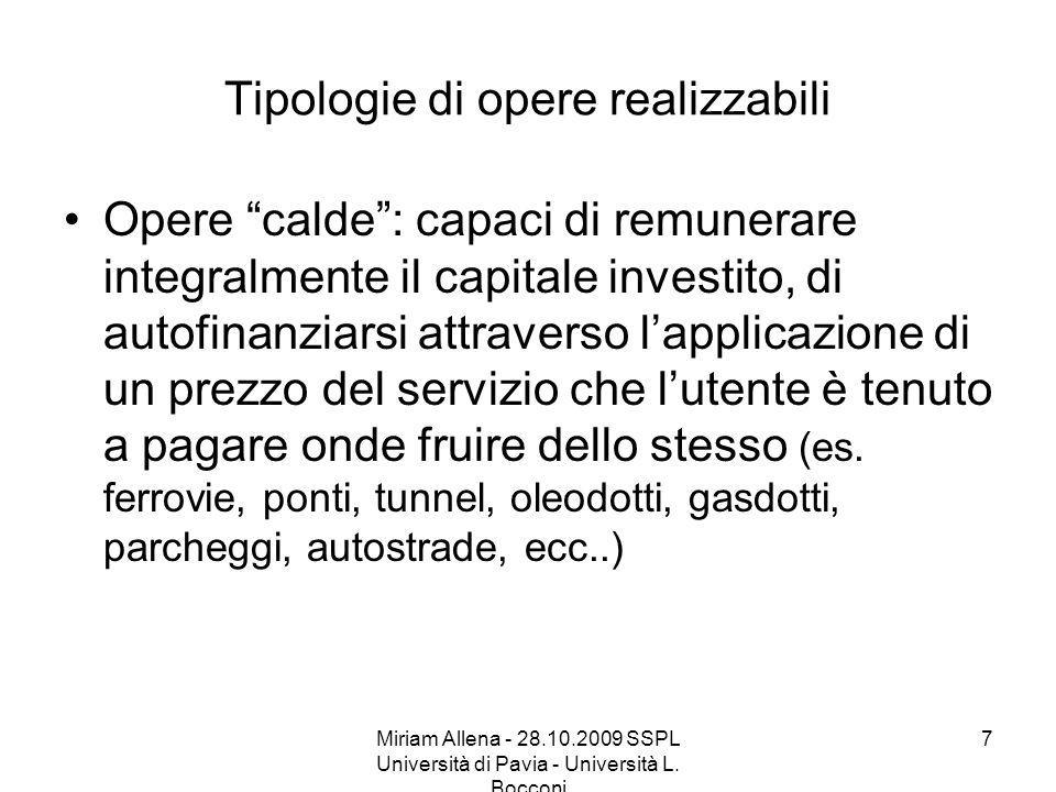 Miriam Allena - 28.10.2009 SSPL Università di Pavia - Università L. Bocconi 7 Tipologie di opere realizzabili Opere calde: capaci di remunerare integr