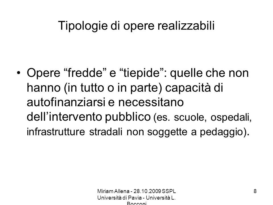 Miriam Allena - 28.10.2009 SSPL Università di Pavia - Università L. Bocconi 8 Tipologie di opere realizzabili Opere fredde e tiepide: quelle che non h