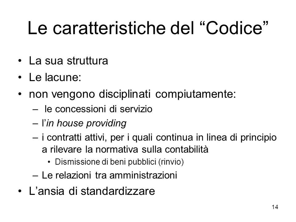 14 Le caratteristiche del Codice La sua struttura Le lacune: non vengono disciplinati compiutamente: – le concessioni di servizio –lin house providing
