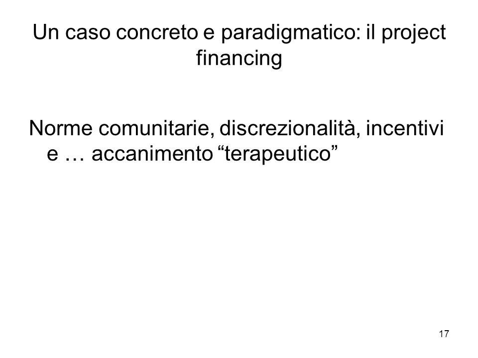17 Un caso concreto e paradigmatico: il project financing Norme comunitarie, discrezionalità, incentivi e … accanimento terapeutico