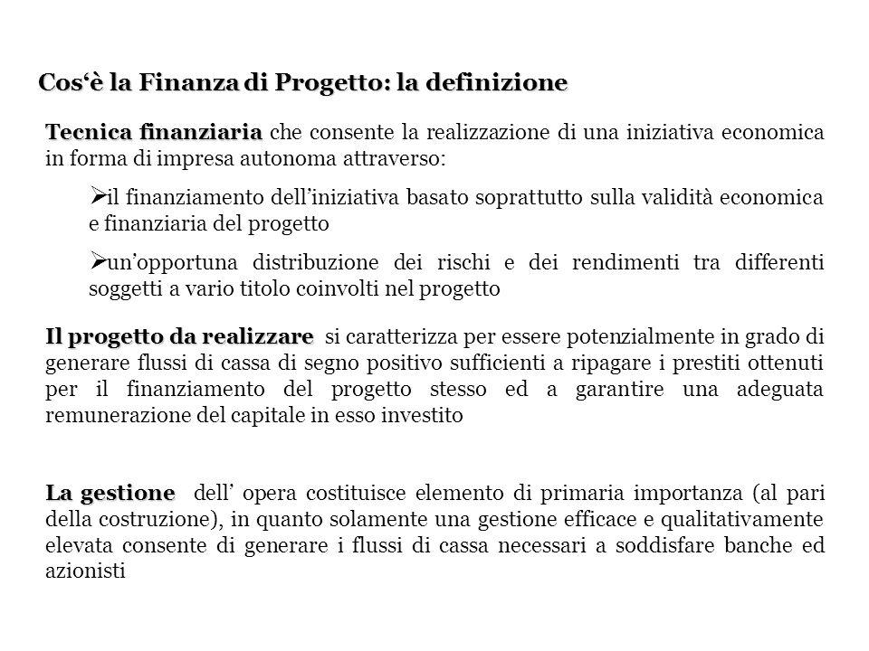 Cosè la Finanza di Progetto: la definizione Il progetto da realizzare Il progetto da realizzare si caratterizza per essere potenzialmente in grado di