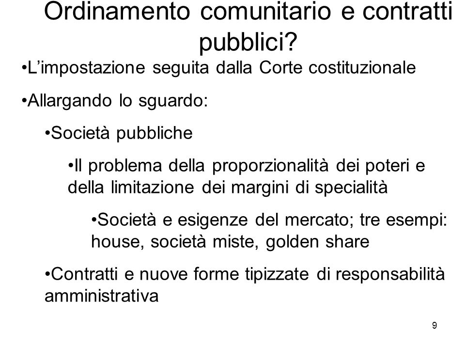 9 Ordinamento comunitario e contratti pubblici? Limpostazione seguita dalla Corte costituzionale Allargando lo sguardo: Società pubbliche Il problema