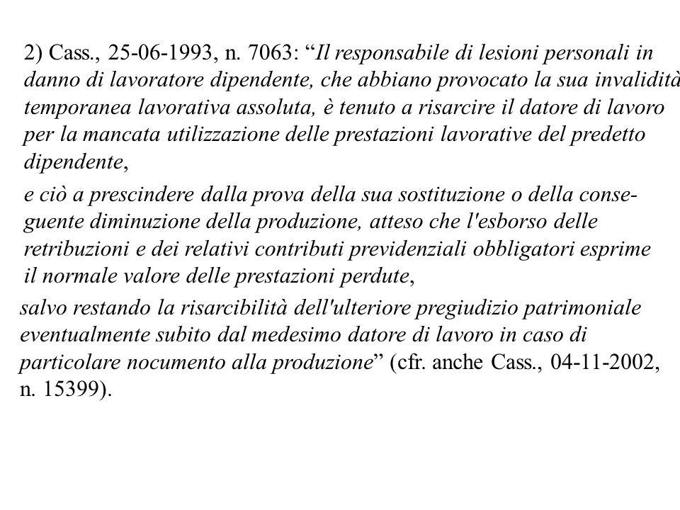 2) Cass., 25-06-1993, n. 7063: Il responsabile di lesioni personali in danno di lavoratore dipendente, che abbiano provocato la sua invalidità tempora